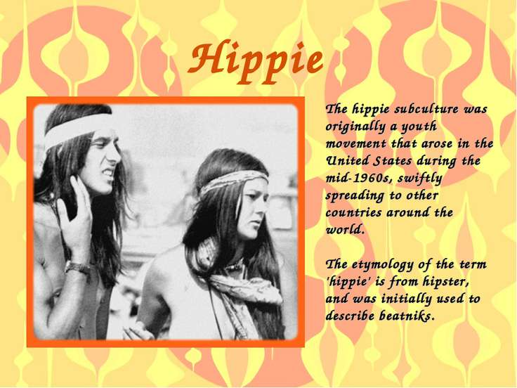 Hippie The hippie subculture was originally a youth movement that arose in th...