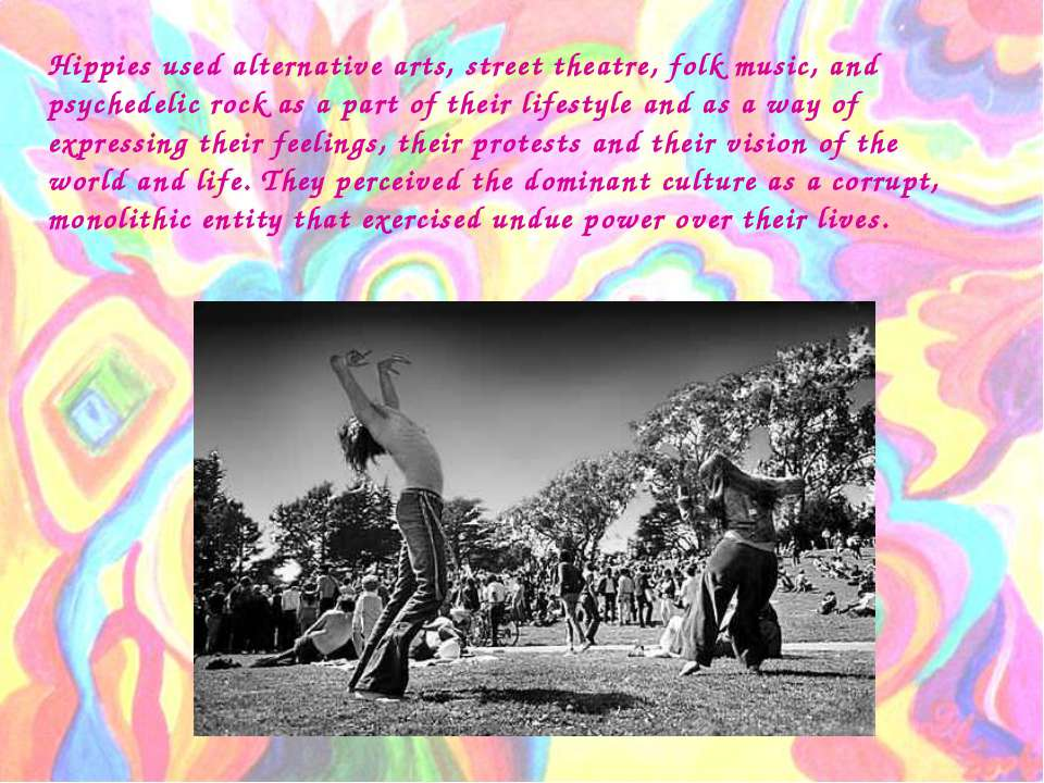 Hippies used alternative arts, street theatre, folk music, and psychedelic ro...