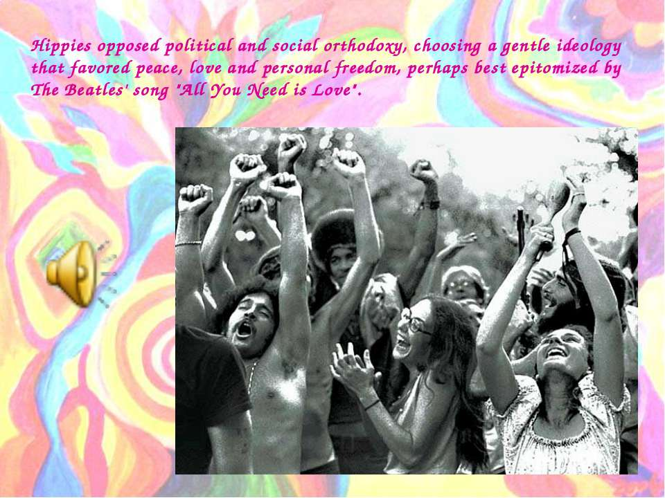 Hippies opposed political and social orthodoxy, choosing a gentle ideology th...