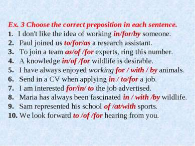 Ex. 3 Choose the correct preposition in each sentence. 1. I don't like the id...