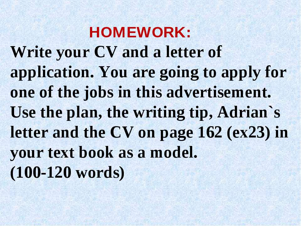 HOMEWORK: Write your CV and a letter of application. You are going to apply f...