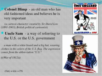 Colonel Blimp - an old man who has old-fashioned ideas and believes he is ver...
