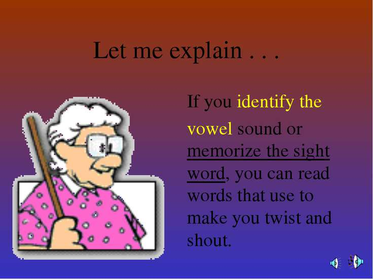 Let me explain . . . If you identify the vowel sound or memorize the sight wo...
