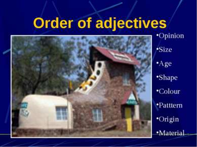Order of adjectives Opinion Size Age Shape Colour Patttern Origin Material