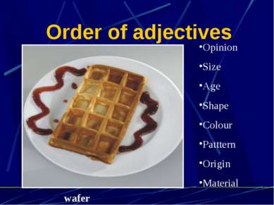 Order of adjectives Opinion Size Age Shape Colour Patttern Origin Material wafer