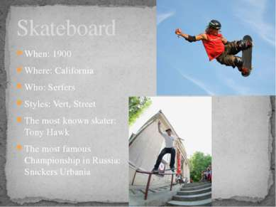 Skateboard When: 1900 Where: California Who: Serfers Styles: Vert, Street The...
