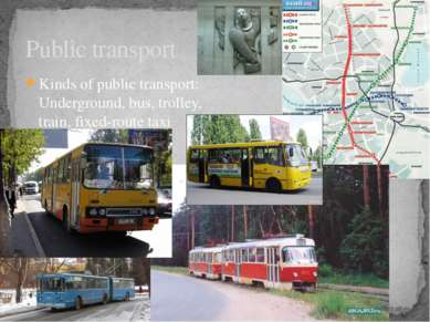 Public transport Kinds of public transport: Underground, bus, trolley, train,...