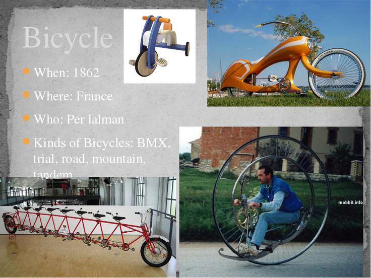 Bicycle When: 1862 Where: France Who: Per lalman Kinds of Bicycles: BMX, tria...