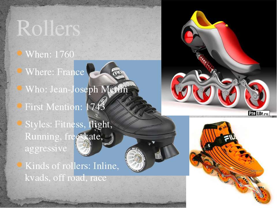 Rollers When: 1760 Where: France Who: Jean-Joseph Merlin First Mention: 1743 ...