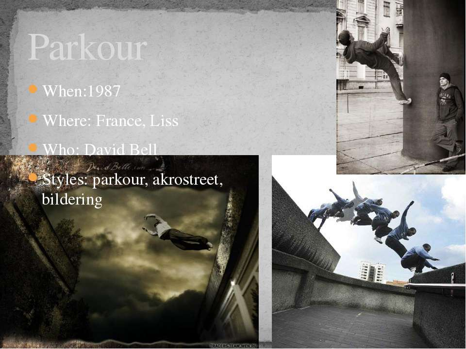 Parkour When:1987 Where: France, Liss Who: David Bell Styles: parkour, akrost...