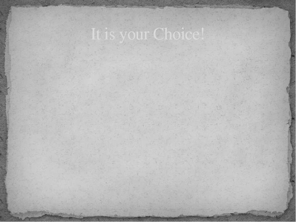 It is your Choice!