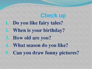 Check up Do you like fairy tales? When is your birthday? How old are you? Wha...