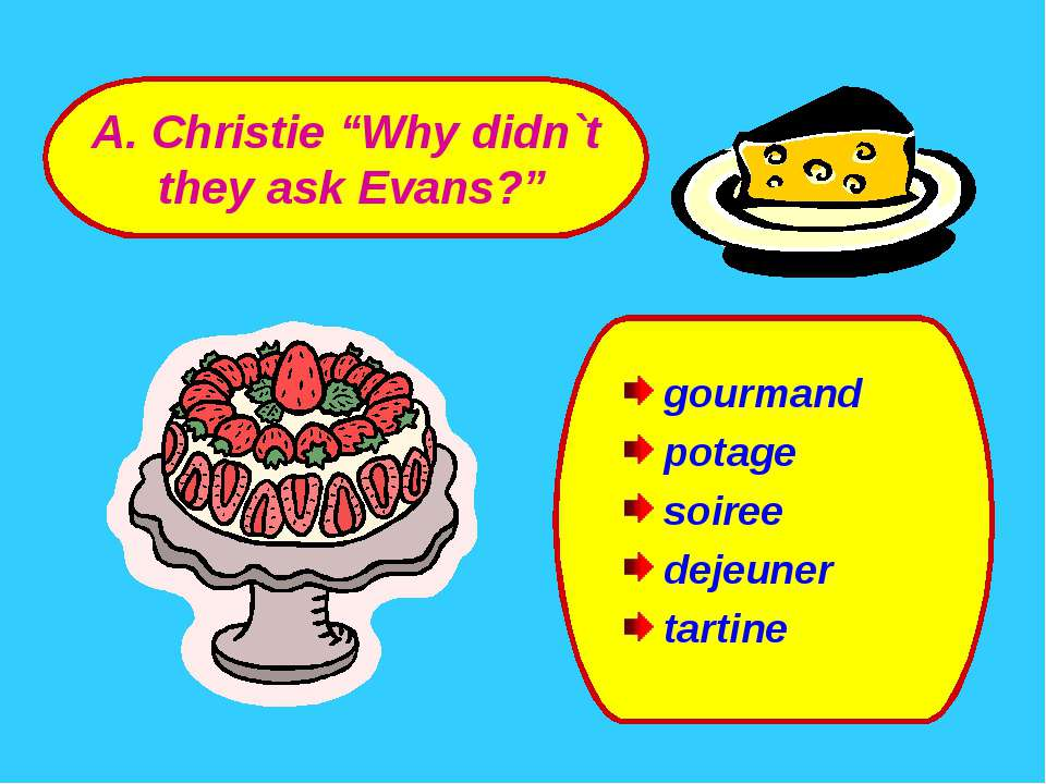 "gourmand potage soiree dejeuner tartine A. Christie ""Why didn`t they ask Evans?"""