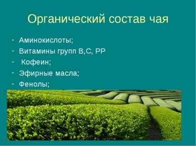 Органический состав чая Аминокислоты; Витамины групп В,С, РР Кофеин; Эфирные ...