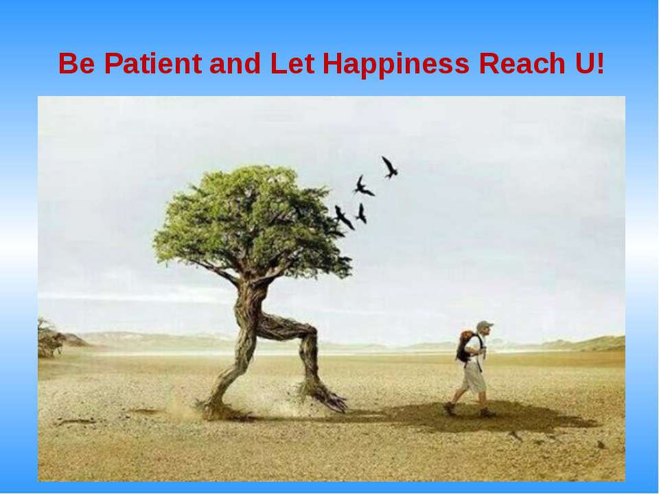 Be Patient and Let Happiness Reach U!