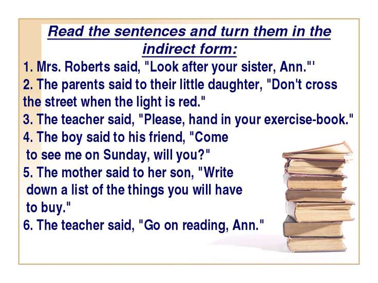 Read the sentences and turn them in the indirect form: 1. Mrs. Roberts said, ...