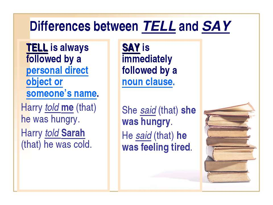 Differences between TELL and SAY TELL is always followed by a personal direct...