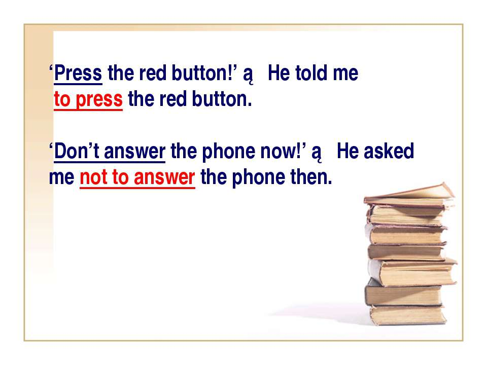 'Press the red button!' ► He told me to press the red button. 'Don't answer t...