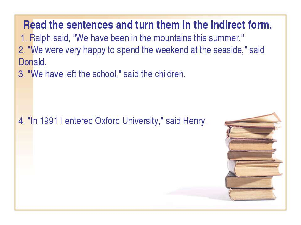 "Read the sentences and turn them in the indirect form.  1. Ralph said, ""We ha..."