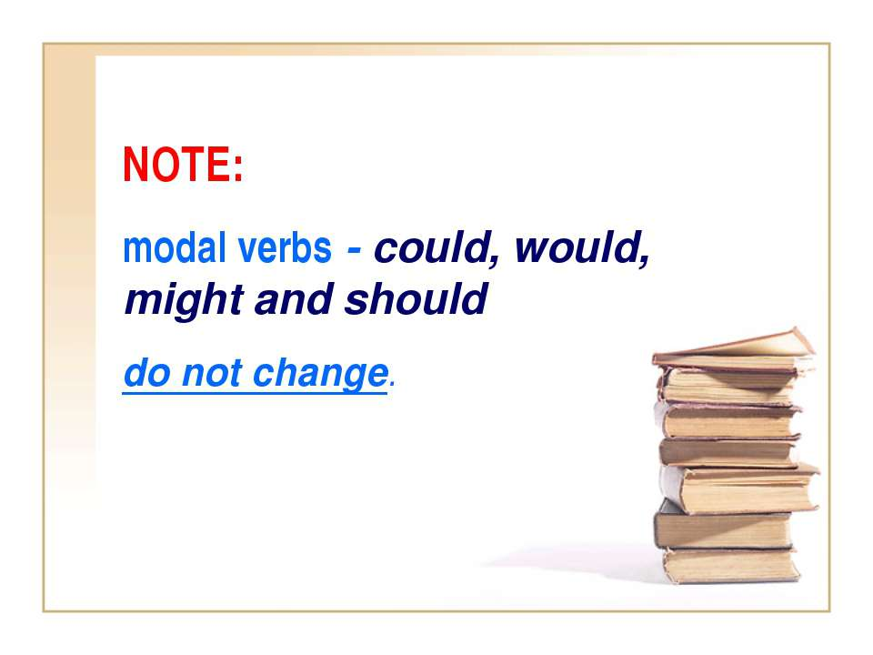 NOTE: modal verbs - could, would, might and should do not change.