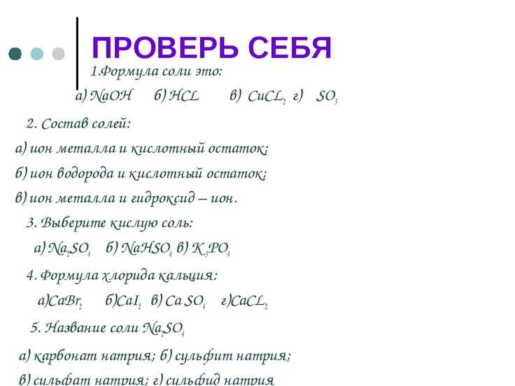 ПРОВЕРЬ СЕБЯ 1.Формула соли это: а) NaOH б) HCL в) CuCL2 г) SO3 2. Состав сол...
