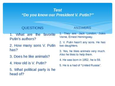 "Test ""Do you know our President V. Putin?"" QUESTIONS 1. What are the favorite..."