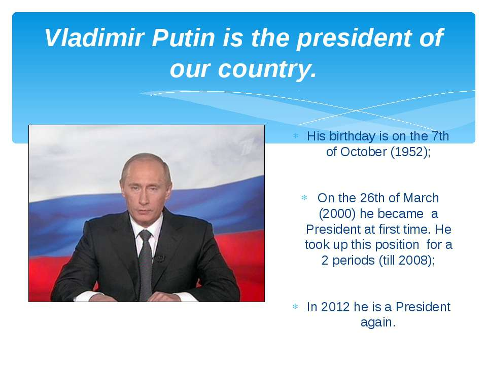 Vladimir Putin is the president of our country. His birthday is on the 7th of...