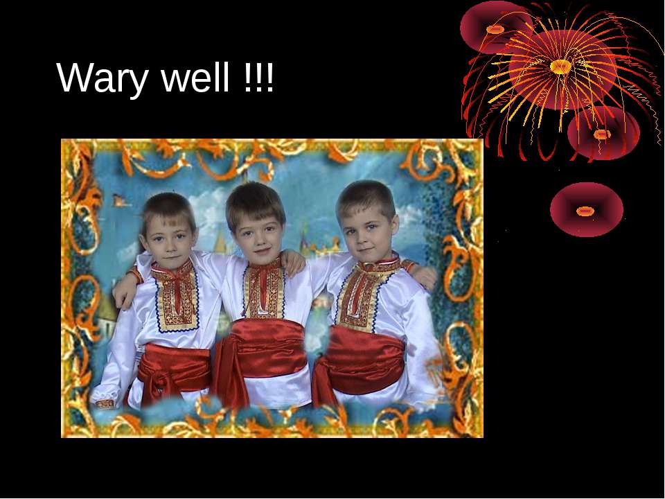 Wary well !!!