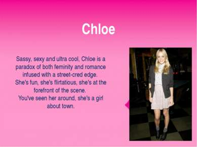 Chloe Sassy, sexy and ultra cool, Chloe is a paradox of both feminity and rom...