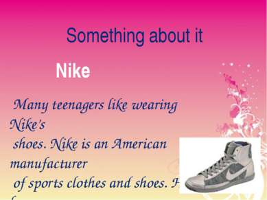 Something about it Nike Many teenagers like wearing Nike's shoes. Nike is an ...