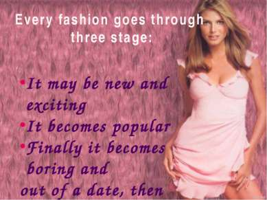 Every fashion goes through three stage: It may be new and exciting It becomes...