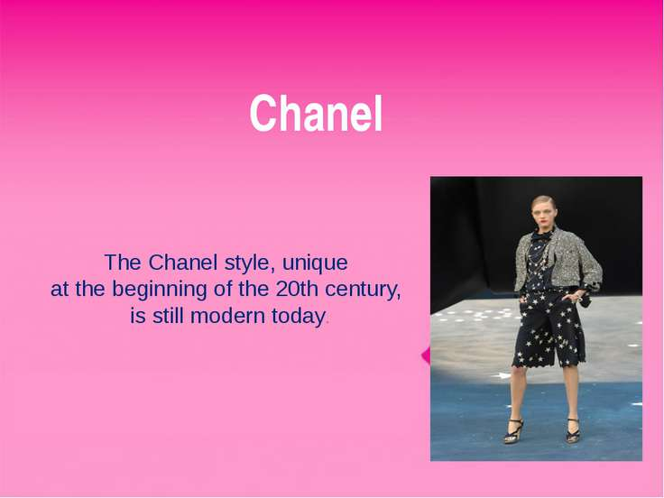 Chanel The Chanel style, unique at the beginning of the 20th century, is stil...
