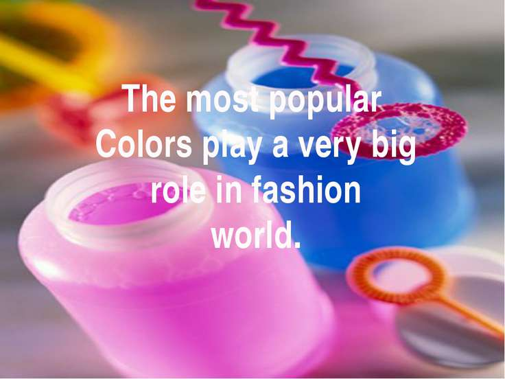 The most popular Colors play a very big role in fashion world.