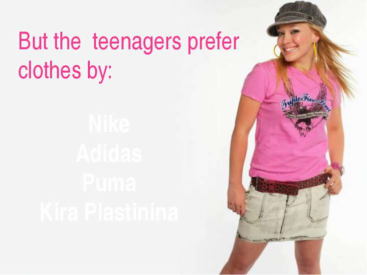 But the teenagers prefer clothes by: Nike Adidas Puma Kira Plastinina