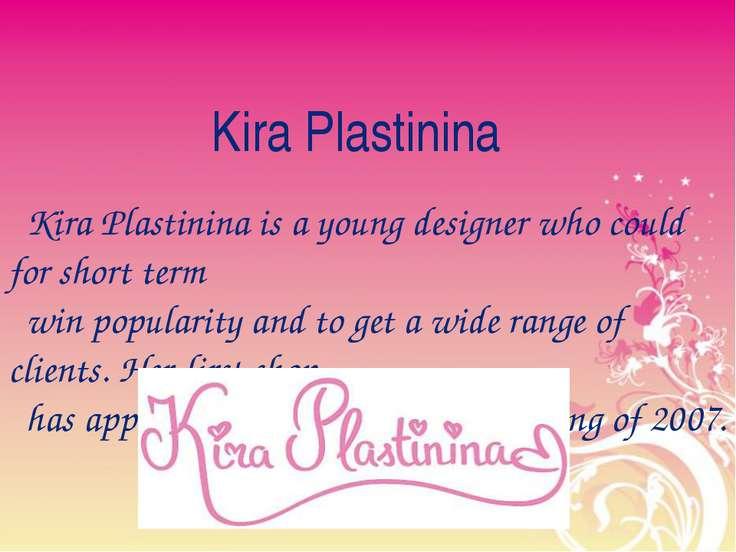 Kira Plastinina Kira Plastinina is a young designer who could for short term ...