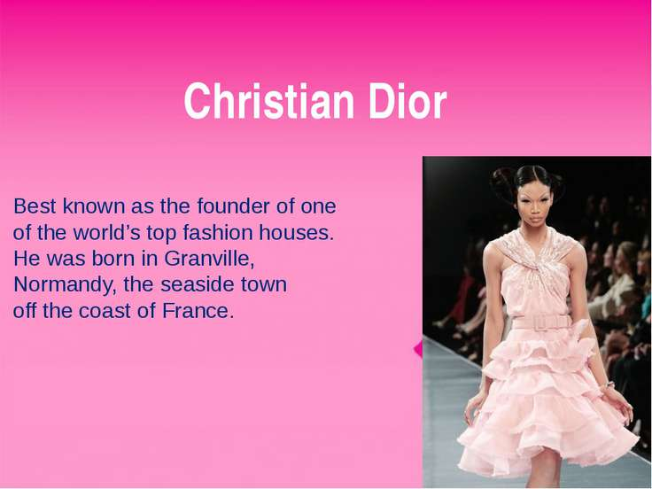Christian Dior Best known as the founder of one of the world's top fashion ho...