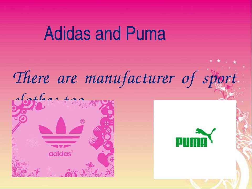 Adidas and Puma There are manufacturer of sport clothes too.