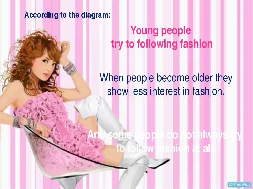 Young people try to following fashion When people become older they show less...