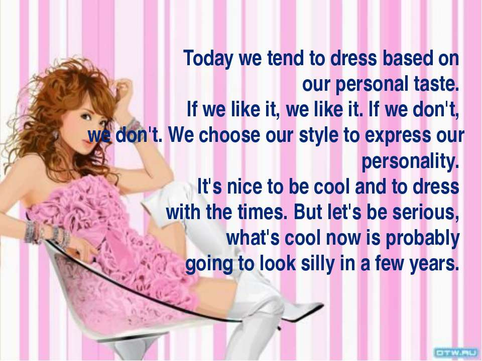 Today we tend to dress based on our personal taste. If we like it, we like it...