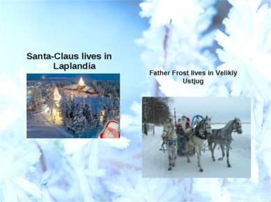 Santa-Claus lives in Laplandia Father Frost lives in Velikiy Ustjug