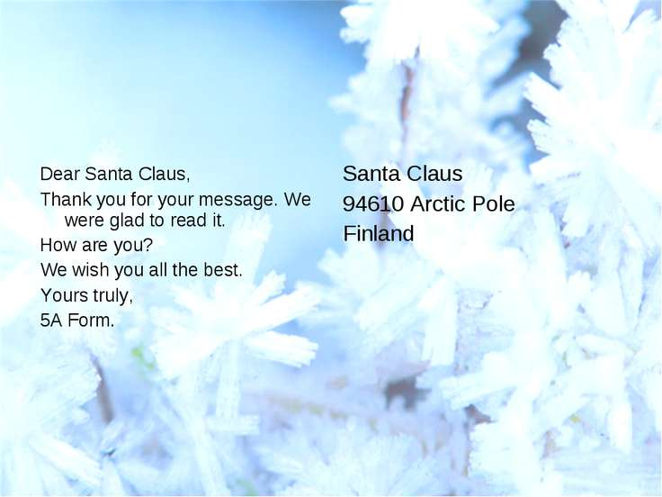 Dear Santa Claus, Thank you for your message. We were glad to read it. How ar...