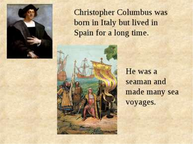 Christopher Columbus was born in Italy but lived in Spain for a long time. He...