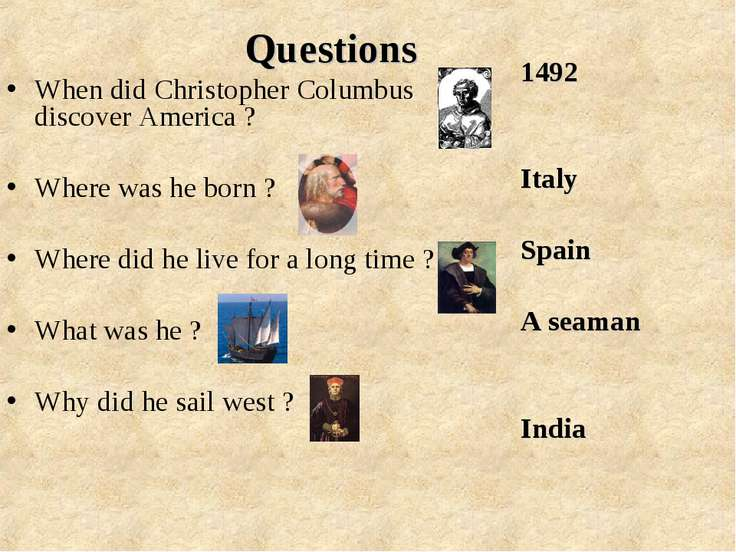 Questions When did Christopher Columbus discover America ? Where was he born ...