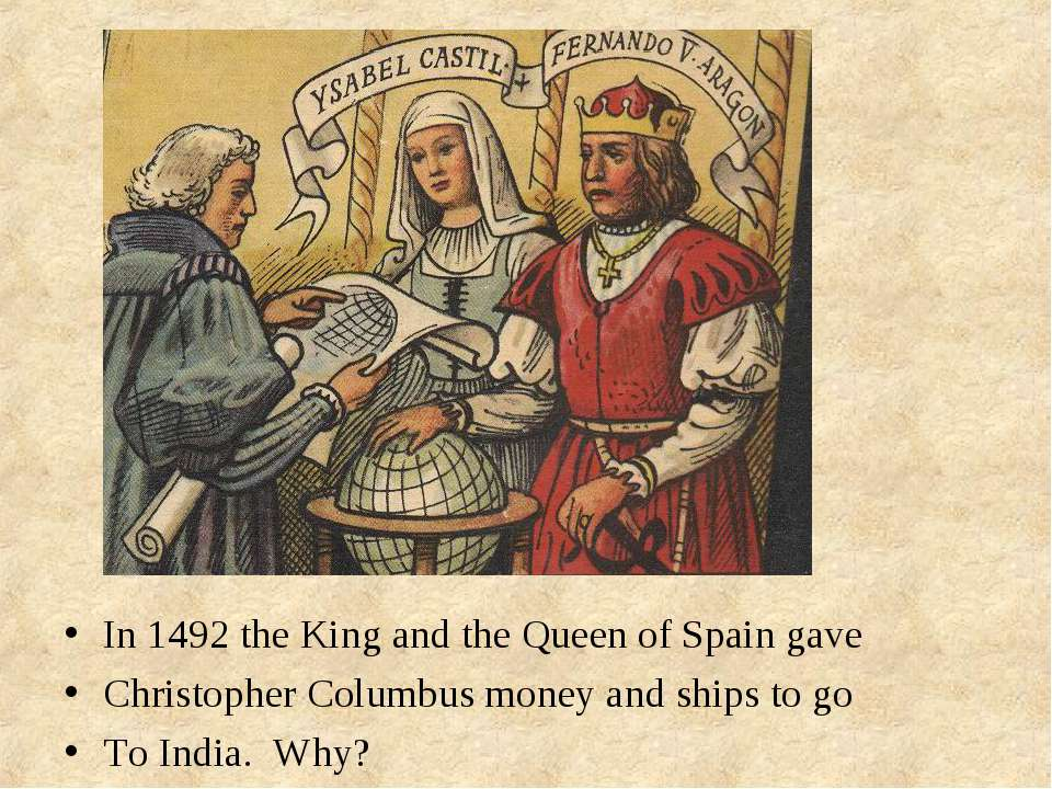 In 1492 the King and the Queen of Spain gave Christopher Columbus money and s...
