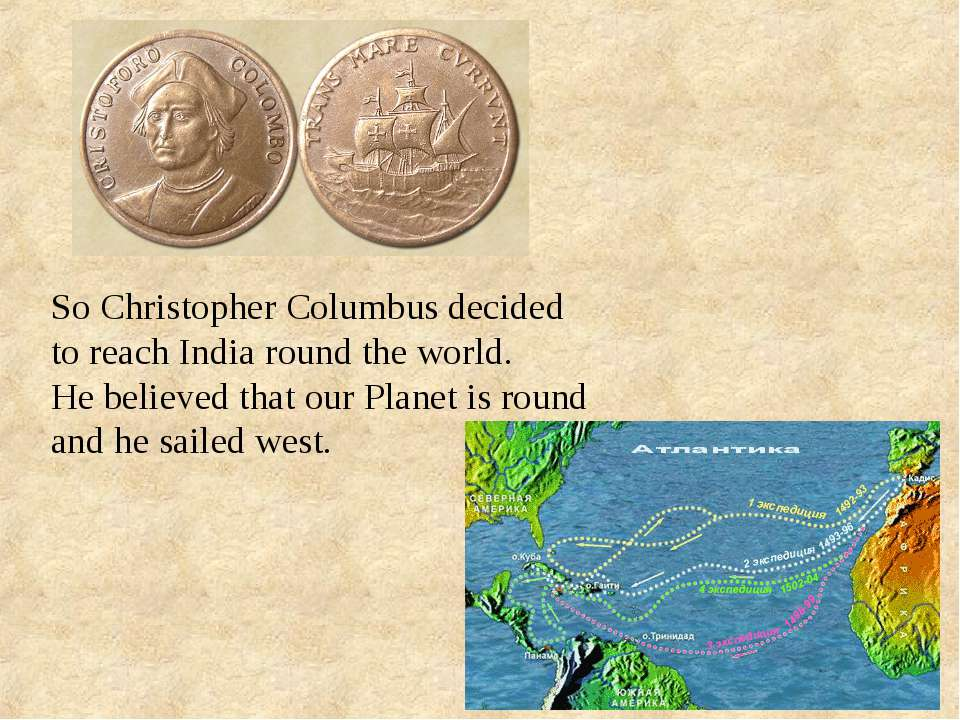 So Christopher Columbus decided to reach India round the world. He believed t...