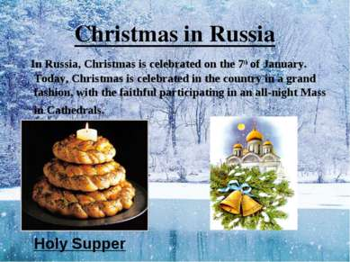 Christmas in Russia In Russia, Christmas is celebrated on the 7th of January....