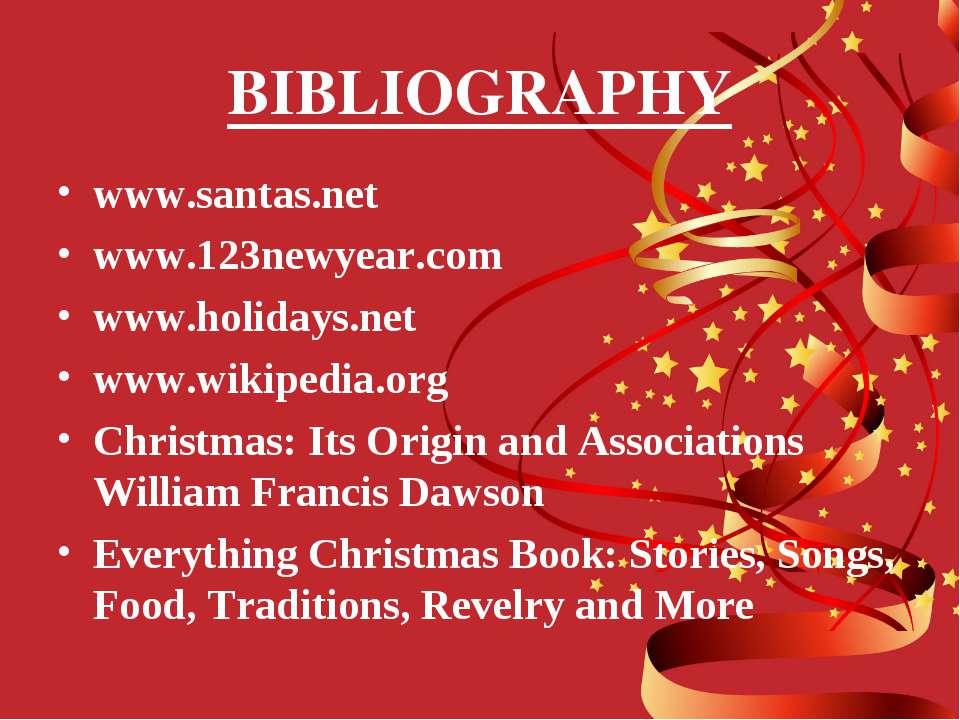 BIBLIOGRAPHY www.santas.net www.123newyear.com www.holidays.net www.wikipedia...
