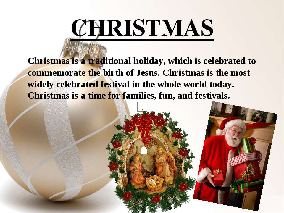 CHRISTMAS Christmas is a traditional holiday, which is celebrated to commemor...