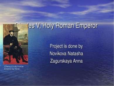 Charles V, Holy Roman Emperor Project is done by Novikova Natasha Zagurskaya ...