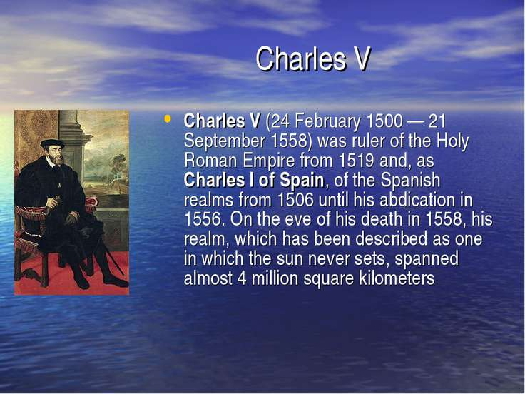 Charles V Charles V (24 February 1500 — 21 September 1558) was ruler of the H...